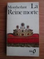 Anticariat: Henry de Montherlant - La Reine morte. Drame en trois actes
