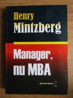 Anticariat: Henry Mintzberg - Manager, nu MBA