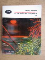Anticariat: Henry Morton Stanley - In cautarea lui Livingstone (volumul 2)