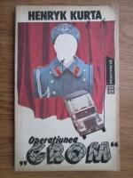 Anticariat: Henryk Kurta - Operatiunea Grom