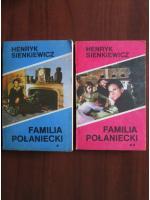 Anticariat: Henryk Sienkiewicz - Familia Polaniecki (2 volume)