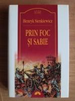 Henryk Sienkiewicz - Prin foc si sabie (Leda Clasic)