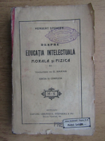 Anticariat: Herbert Spencer - Despre educatia intelectuala morala si fizica (1920)