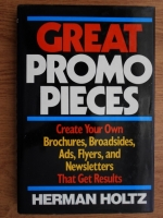 Herman Holtz - Great promo pieces. Create your own brochures, broadsides, ads, flyers, and newsletters that get results