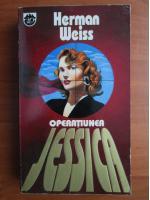 Anticariat: Herman Weiss - Operatiunea Jessica