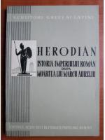 Anticariat: Herodian - Istoria imperiului roman dupa moartea lui Marcu Aureliu