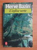 Anticariat: Herve Bazin - L'eglise verte