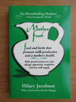 Anticariat: Hilary Jacobson - Mother food. A breast feeding diet guide with lactogenic foods and herbs