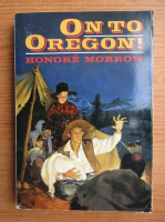 Honore Morrow - On to Oregon