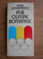 Anticariat: Horia Alexandrescu - Aur olimpic romanesc