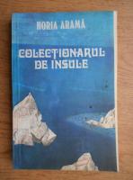 Anticariat: Horia Arama - Colectionarul de insule