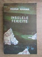 Anticariat: Horia Arama - Insulele fericite