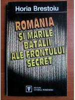 Anticariat: Horia Brestoiu - Romania si marile batalii ale frontului secret