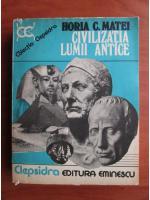 Horia C. Matei - Civilizatia lumii antice