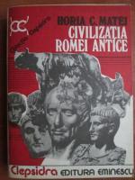 Anticariat: Horia C. Matei - Civilizatia Romei antice (editura Eminescu)