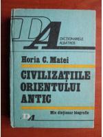 Horia C. Matei - Civilizatiile Orientului Antic