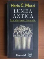 Anticariat: Horia C. Matei - Lumea antica. Mic dictionar biografic