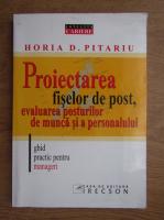 Anticariat: Horia D. Pitariu - Proiectarea fiselor de post, evaluarea posturilor de munca si a personalului