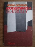 Anticariat: Horia Deleanu - Modernitatea teatrului