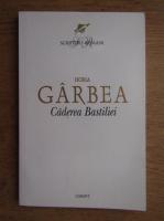 Anticariat: Horia Garbea - Caderea Bastiliei