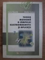 Anticariat: Horia Gavrila, Ovidiu Centea - Teoria moderna a campului electromagnetic si aplicatii