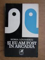 Horia Lovinescu - Si eu am fost in Arcadia
