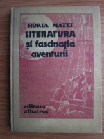 Anticariat: Horia Matei - Literatura si fascinatia aventurii