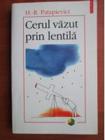 Horia Roman Patapievici - Cerul vazut prin lentila
