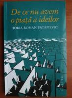 Horia Roman Patapievici - De ce nu avem o piata a ideilor