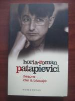 Anticariat: Horia Roman Patapievici - Despre idei si blocaje