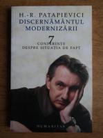 Anticariat: Horia Roman Patapievici - Discernamantul modernizarii. 7 conferinte despre situatia de fapt