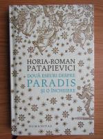 Horia Roman Patapievici - Doua eseuri despre paradis si o incheiere