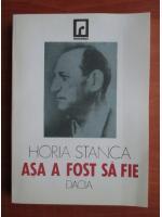 Horia Stanca - Asa a fost sa fie