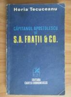 Horia Tecuceanu - Capitanul Apostolescu si S. A. Fratii et Co.
