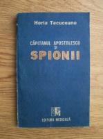 Horia Tecuceanu - Capitanul Apostolescu si spionii