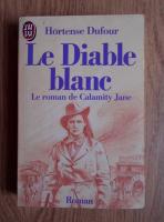 Hortense Dufour - Le Diable blanc. Le roman de Calamity Jane