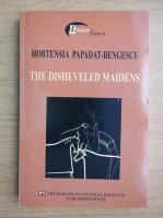 Hortensia Papadat Bengescu - The disheveled maidens