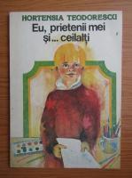 Hortensia Teodorescu - Eu, prietenii mei si ceilalti