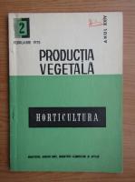 Horticultura. Productia vegetala, anul XXV, nr. 2, februarie, 1976