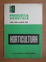 Horticultura. Productia vegetala, anul XXXI, nr. 3, martie, 1982