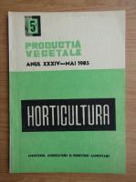 Anticariat: Horticultura. Productia vegetala, anul XXXIV, nr. 5, mai, 1985
