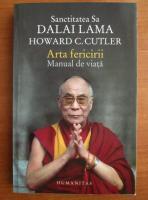 Howard C. Cutler - Sanctitatea sa Dalai Lama. Arta fericirii. Manual de viata
