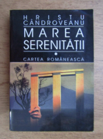 Anticariat: Hristu Candroveanu - Marea serenitatii (volumul 1)