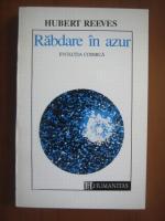 Hubert Reeves - Rabdare in azur. Evolutia cosmica