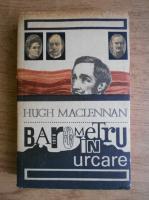 Anticariat: Hugh Maclennan - Barometru in urcare