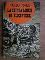 Anticariat: Hugo Raes - La stanga liniei de elicoptere