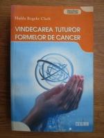 Anticariat: Hulda Regehr Clark - Vindecarea tuturor formelor de cancer