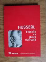 Husserl - Filosofia ca stiinta riguroasa