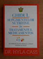 Anticariat: Hyla Cass - Ghidul suplimentelor nutritive utile in tratamentul medicamentos