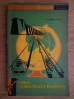 Anticariat: I. Adabasev - Omul corecteaza planeta